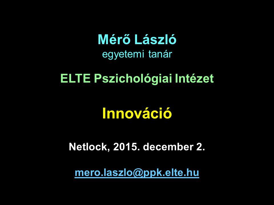 Mérő László egyetemi tanár ELTE Pszichológiai Intézet Innováció Netlock, 2015.