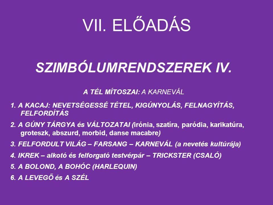 VII. ELŐADÁS SZIMBÓLUMRENDSZEREK IV. A TÉL MÍTOSZAI: A KARNEVÁL 1.