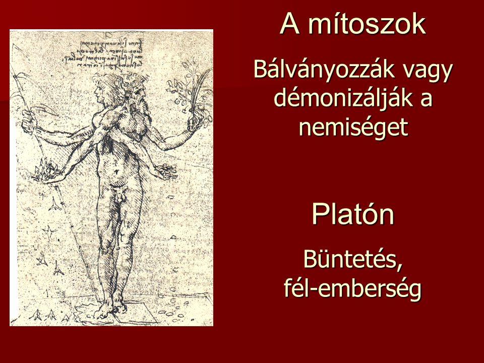 A mítoszok Bálványozzák vagy démonizálják a nemiséget Platón Büntetés, fél-emberség