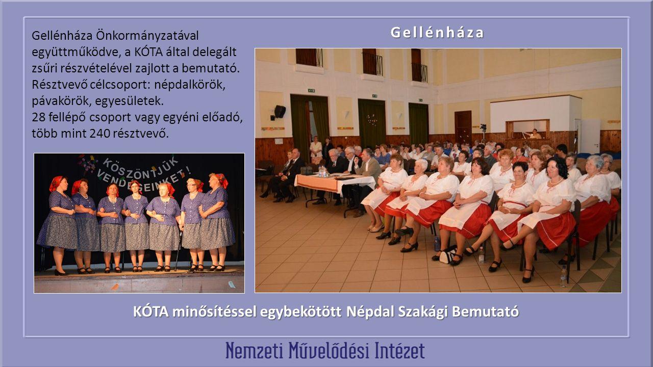 KÓTA minősítéssel egybekötött Népdal Szakági Bemutató Gellénháza Gellénháza Önkormányzatával együttműködve, a KÓTA által delegált zsűri részvételével