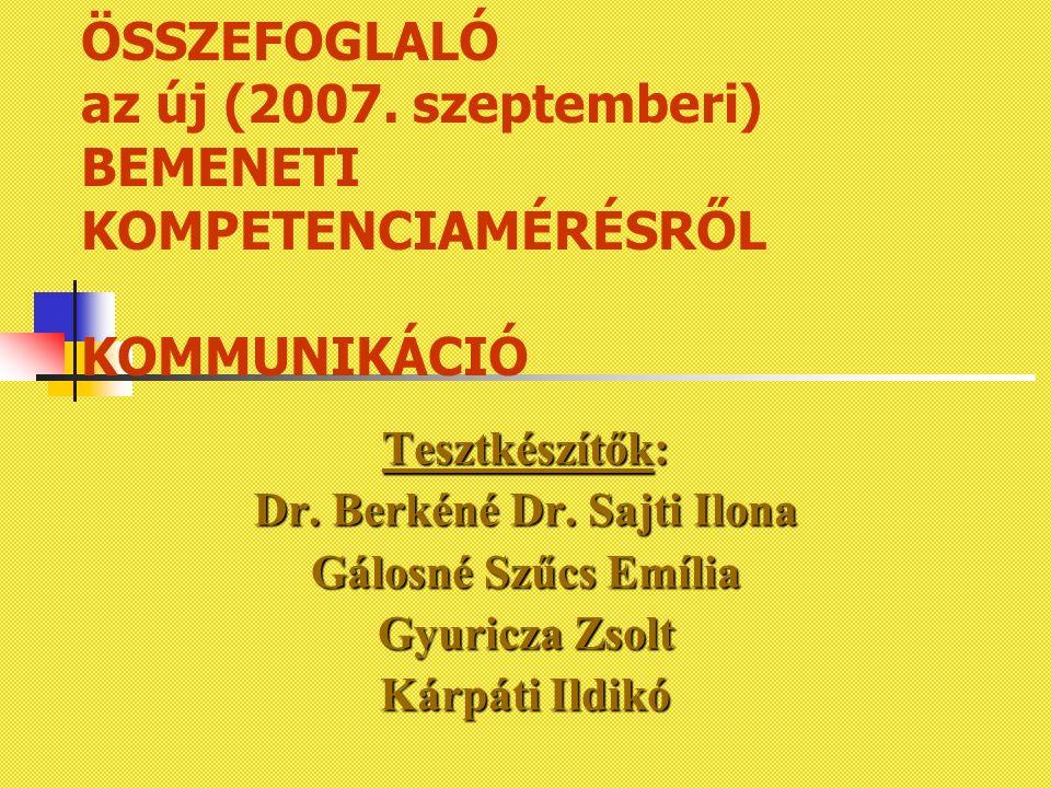 ÖSSZEFOGLALÓ az új (2007. szeptemberi) BEMENETI KOMPETENCIAMÉRÉSRŐL KOMMUNIKÁCIÓ Tesztkészítők: Dr. Berkéné Dr. Sajti Ilona Gálosné Szűcs Emília Gyuri