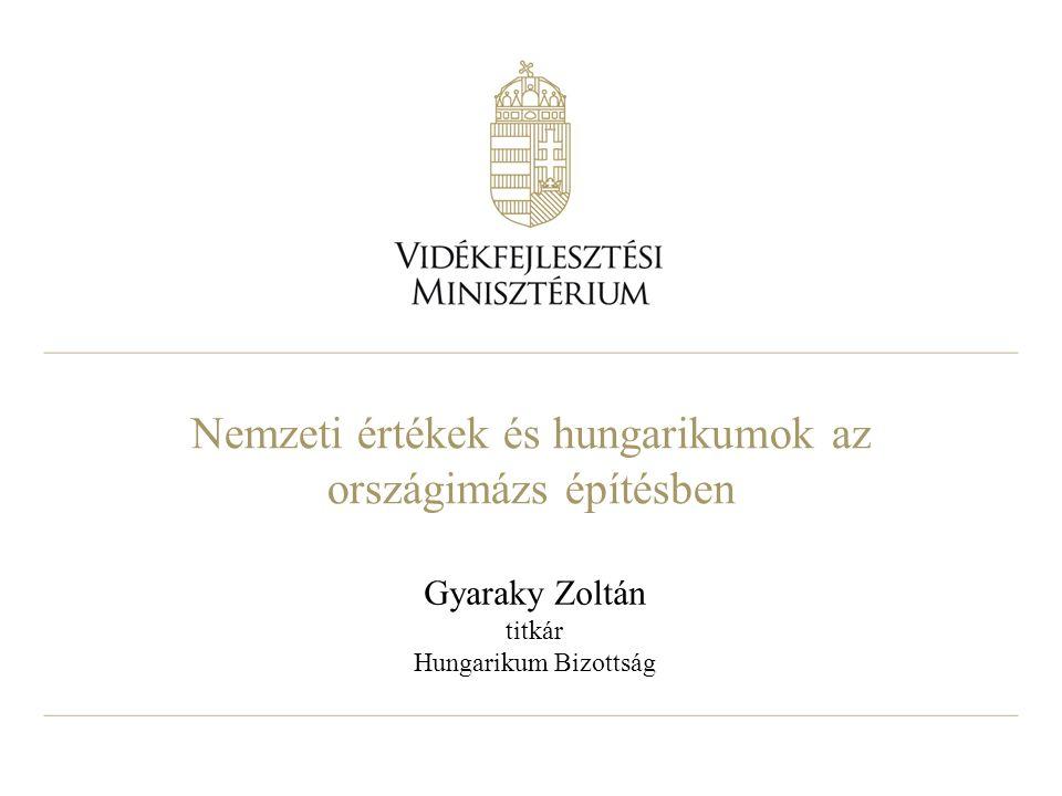 Nemzeti értékek és hungarikumok az országimázs építésben Gyaraky Zoltán titkár Hungarikum Bizottság