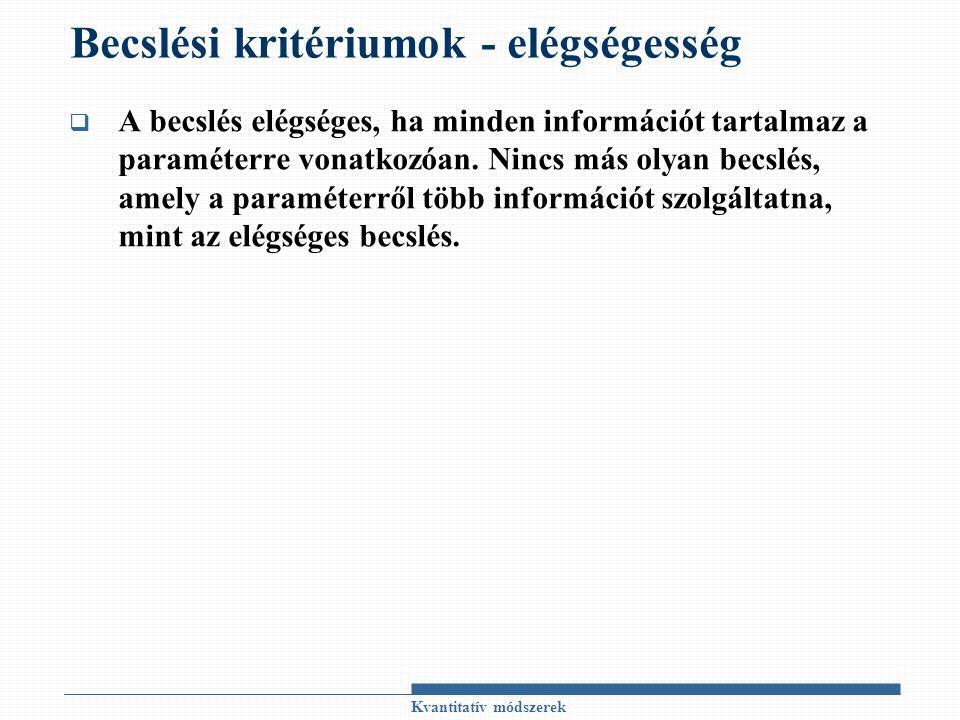 Becslési kritériumok - elégségesség  A becslés elégséges, ha minden információt tartalmaz a paraméterre vonatkozóan.