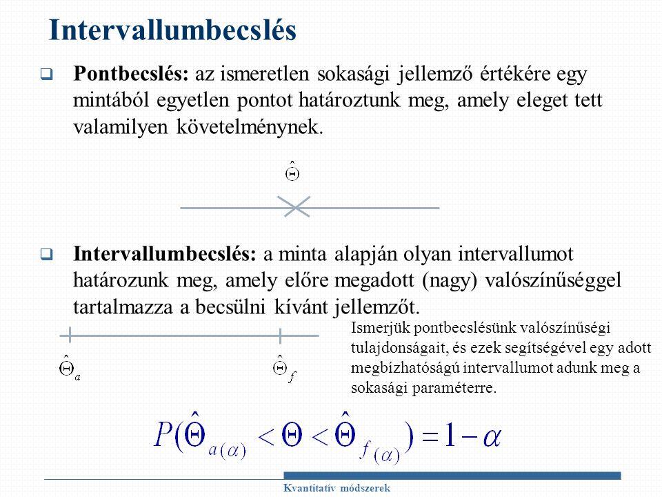 Intervallumbecslés  Pontbecslés: az ismeretlen sokasági jellemző értékére egy mintából egyetlen pontot határoztunk meg, amely eleget tett valamilyen követelménynek.