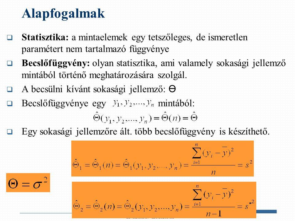 Alapfogalmak  Statisztika: a mintaelemek egy tetszőleges, de ismeretlen paramétert nem tartalmazó függvénye  Becslőfüggvény: olyan statisztika, ami valamely sokasági jellemző mintából történő meghatározására szolgál.