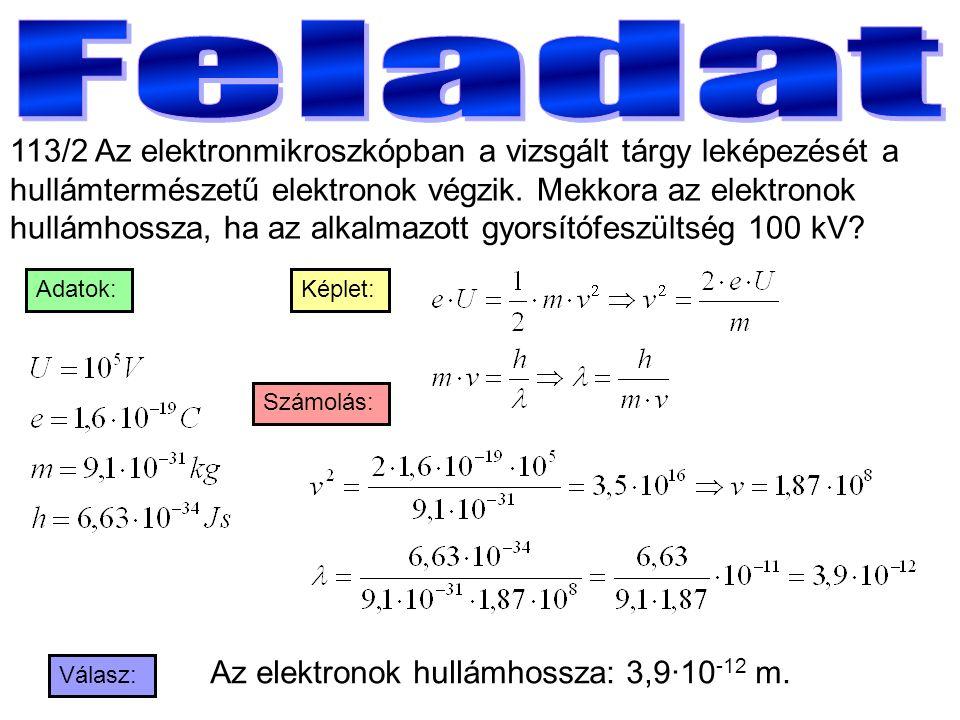 113/2 Az elektronmikroszkópban a vizsgált tárgy leképezését a hullámtermészetű elektronok végzik.
