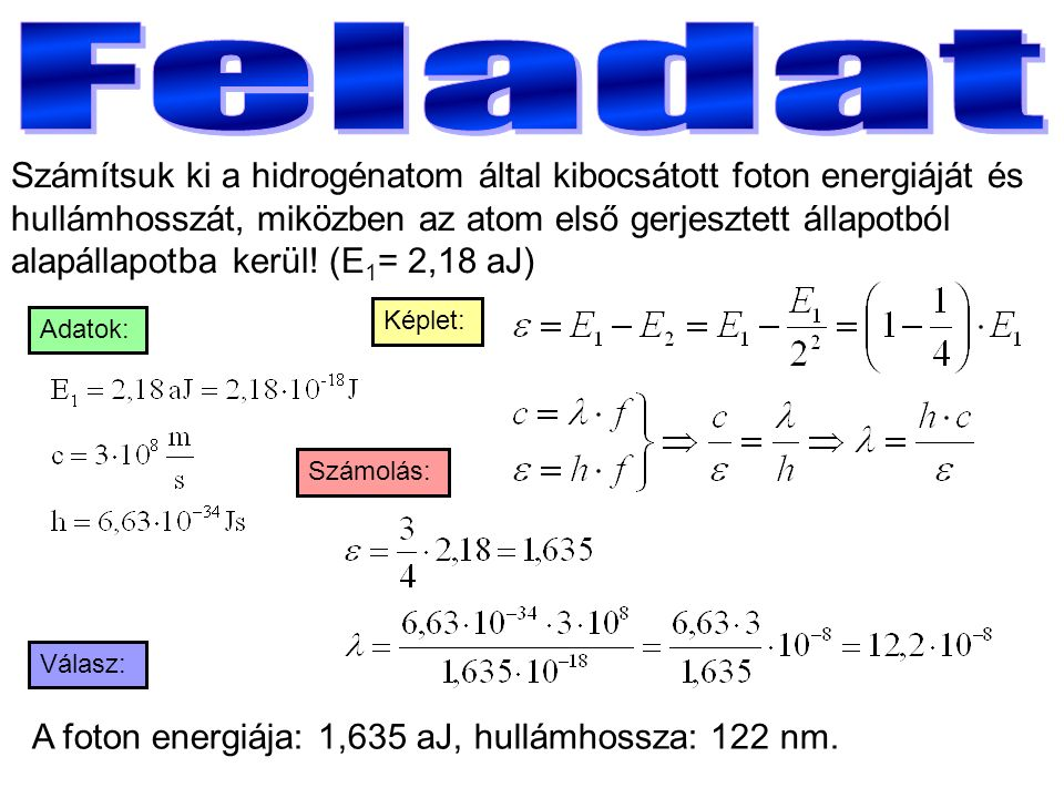 Számítsuk ki a hidrogénatom által kibocsátott foton energiáját és hullámhosszát, miközben az atom első gerjesztett állapotból alapállapotba kerül.
