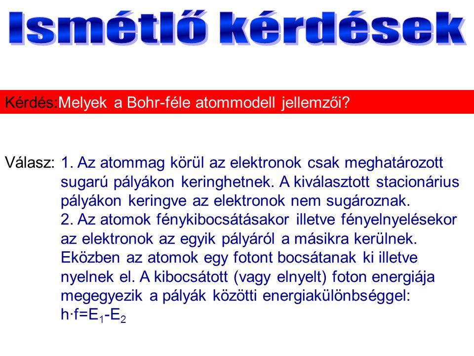 Válasz:1. Az atommag körül az elektronok csak meghatározott sugarú pályákon keringhetnek.