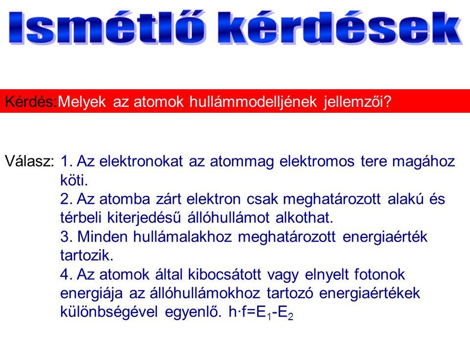 Válasz:1. Az elektronokat az atommag elektromos tere magához köti.