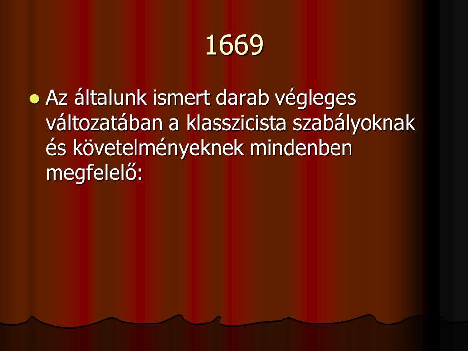 1669 Az általunk ismert darab végleges változatában a klasszicista szabályoknak és követelményeknek mindenben megfelelő: Az általunk ismert darab végleges változatában a klasszicista szabályoknak és követelményeknek mindenben megfelelő: