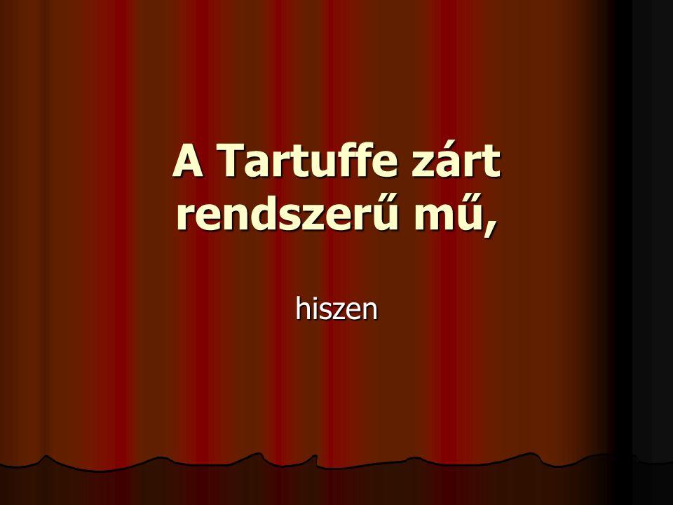 A Tartuffe zárt rendszerű mű, hiszen