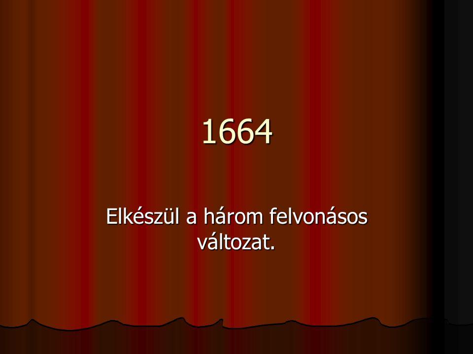 1664 Elkészül a három felvonásos változat.