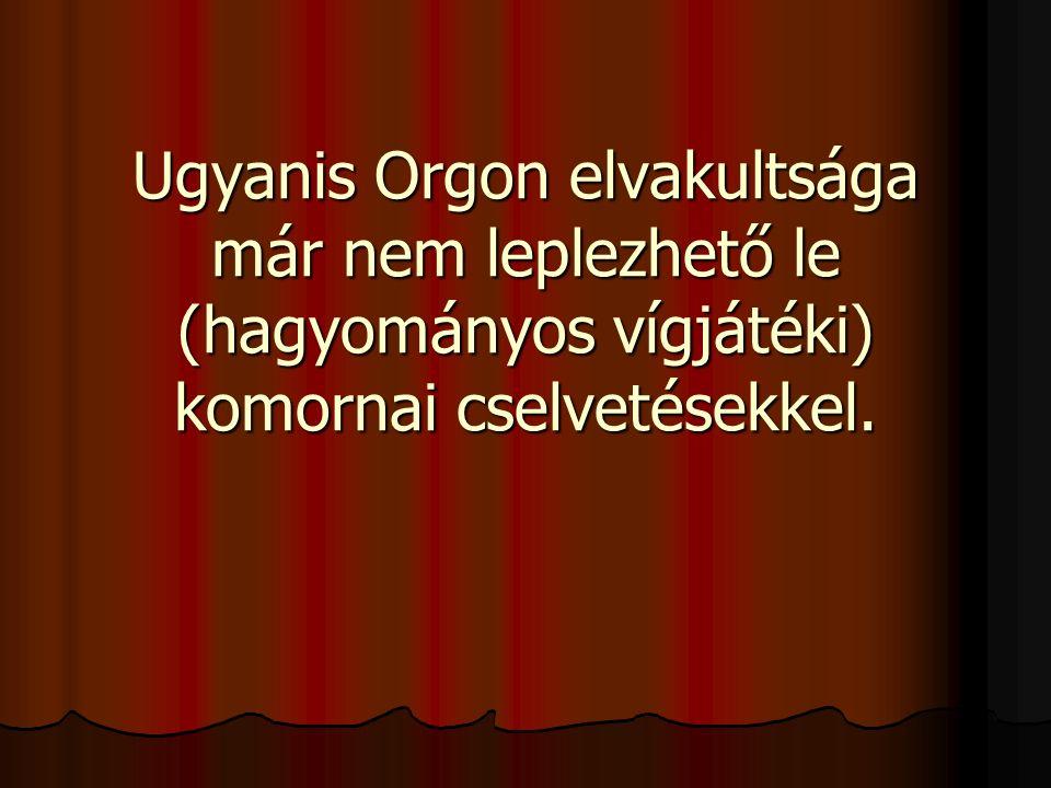 Ugyanis Orgon elvakultsága már nem leplezhető le (hagyományos vígjátéki) komornai cselvetésekkel.