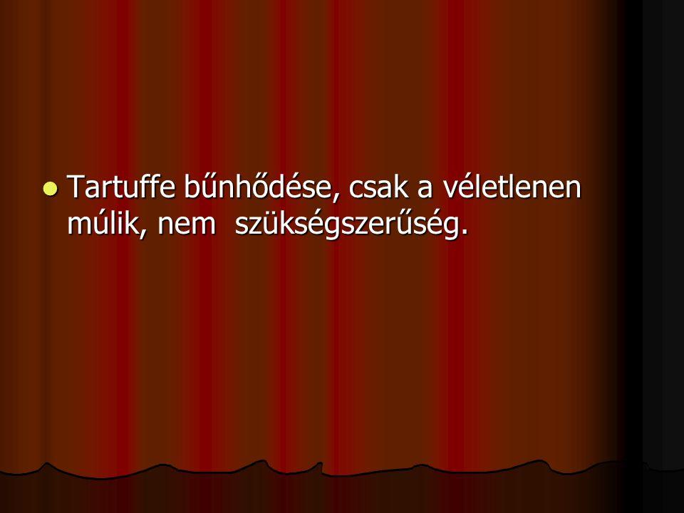 Tartuffe bűnhődése, csak a véletlenen múlik, nem szükségszerűség. Tartuffe bűnhődése, csak a véletlenen múlik, nem szükségszerűség.