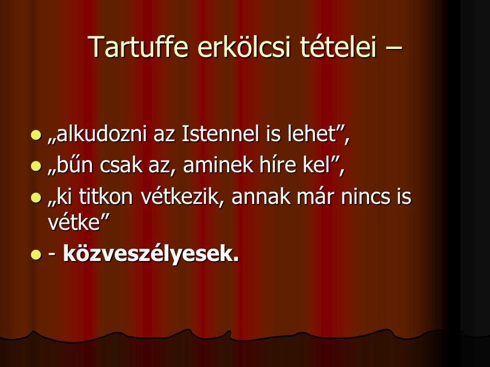 """Tartuffe erkölcsi tételei – """"alkudozni az Istennel is lehet , """"alkudozni az Istennel is lehet , """"bűn csak az, aminek híre kel , """"bűn csak az, aminek híre kel , """"ki titkon vétkezik, annak már nincs is vétke """"ki titkon vétkezik, annak már nincs is vétke - közveszélyesek."""