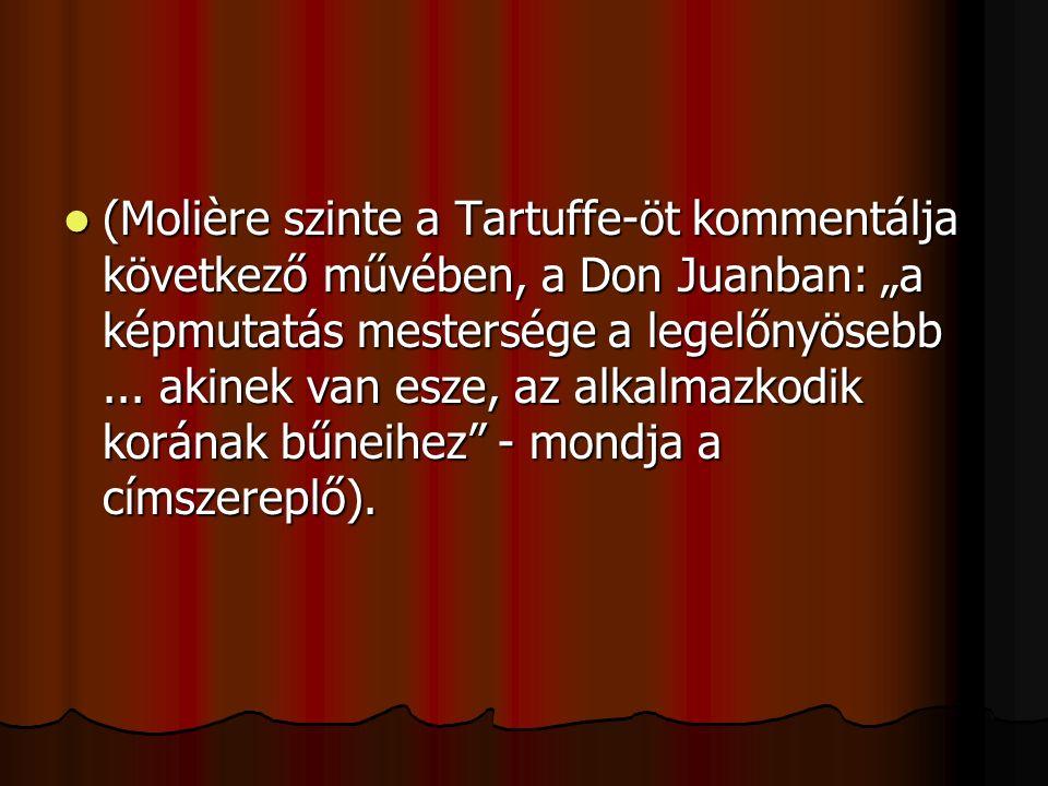 """(Molière szinte a Tartuffe-öt kommentálja következő művében, a Don Juanban: """"a képmutatás mestersége a legelőnyösebb... akinek van esze, az alkalmazko"""