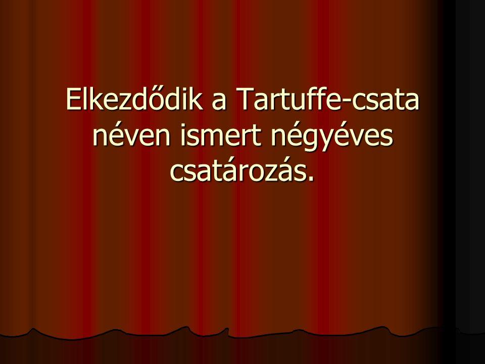 Elkezdődik a Tartuffe-csata néven ismert négyéves csatározás.
