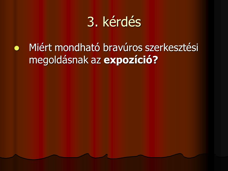 3. kérdés Miért mondható bravúros szerkesztési megoldásnak az expozíció? Miért mondható bravúros szerkesztési megoldásnak az expozíció?