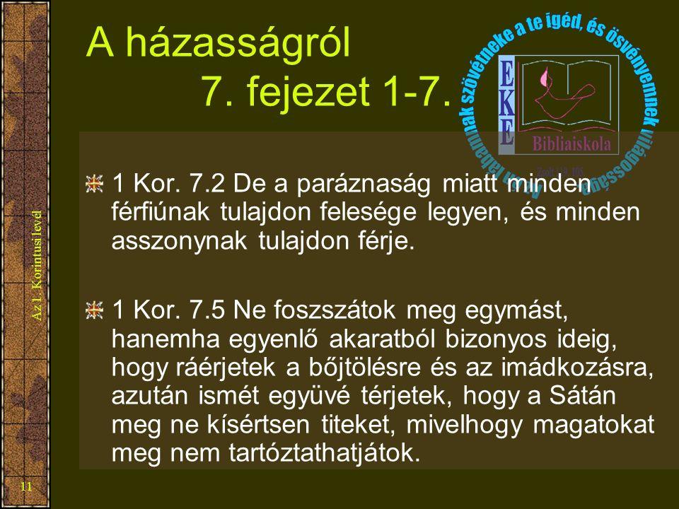 Az 1. Korintusi levél 11 A házasságról 7. fejezet 1-7. 1 Kor. 7.2 De a paráznaság miatt minden férfiúnak tulajdon felesége legyen, és minden asszonyna