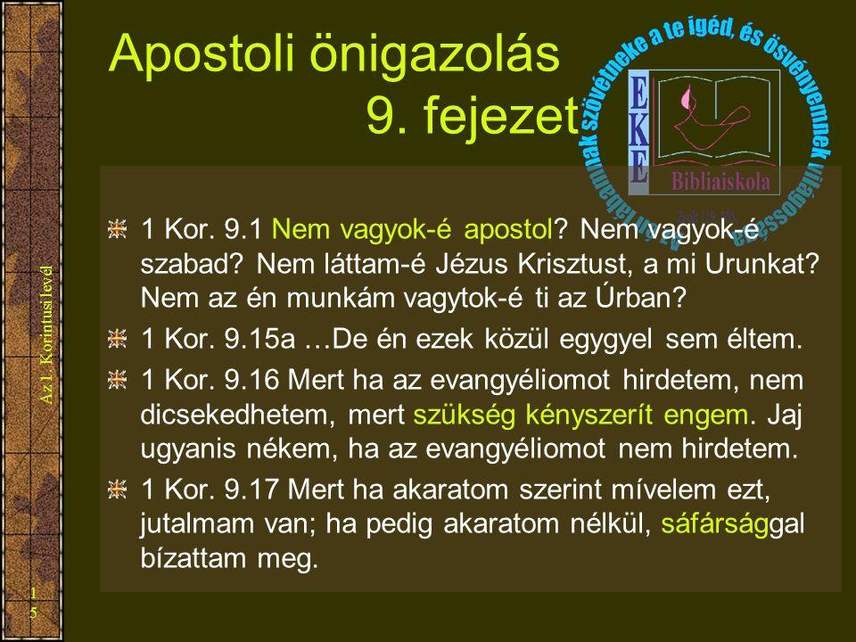 Az 1. Korintusi levél 15 Apostoli önigazolás 9. fejezet 1 Kor. 9.1 Nem vagyok-é apostol? Nem vagyok-é szabad? Nem láttam-é Jézus Krisztust, a mi Urunk