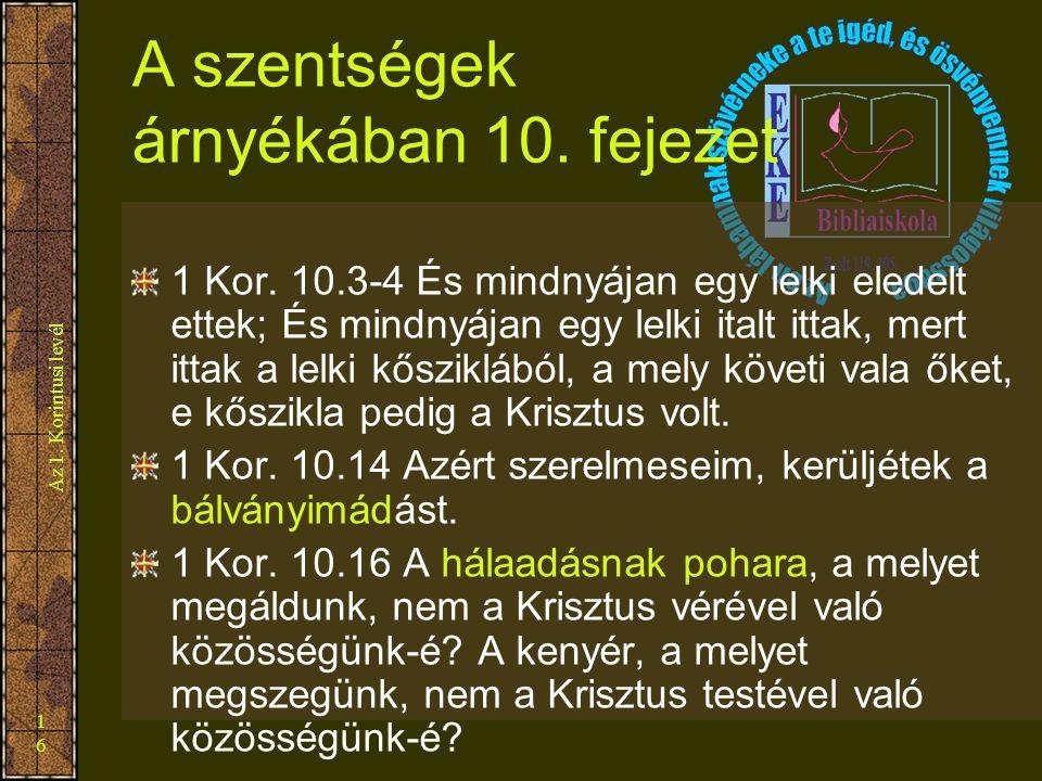 Az 1. Korintusi levél 16 A szentségek árnyékában 10. fejezet 1 Kor. 10.3-4 És mindnyájan egy lelki eledelt ettek; És mindnyájan egy lelki italt ittak,