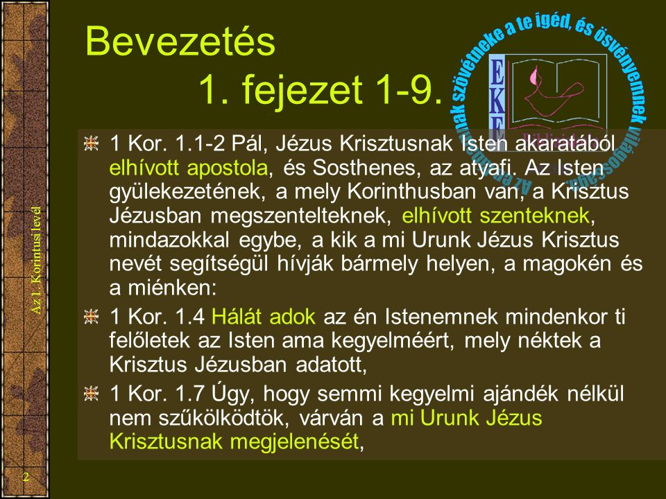 2 Bevezetés 1. fejezet 1-9. 1 Kor. 1.1-2 Pál, Jézus Krisztusnak Isten akaratából elhívott apostola, és Sosthenes, az atyafi. Az Isten gyülekezetének,
