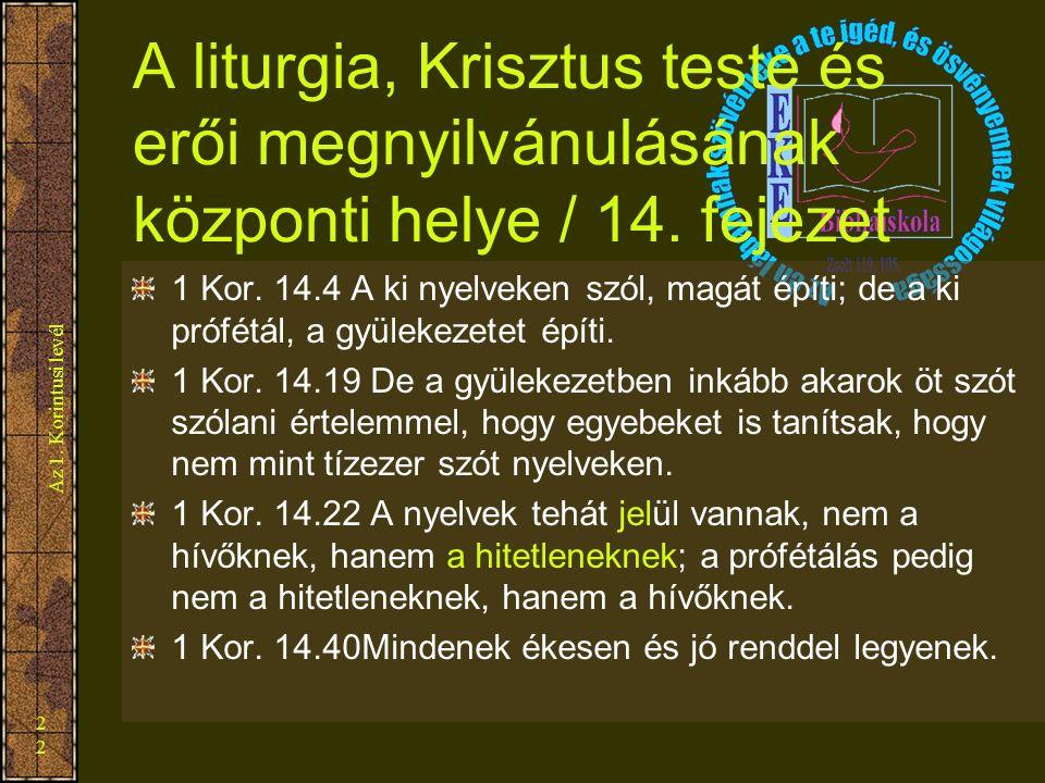 Az 1. Korintusi levél 22 A liturgia, Krisztus teste és erői megnyilvánulásának központi helye / 14. fejezet 1 Kor. 14.4 A ki nyelveken szól, magát épí