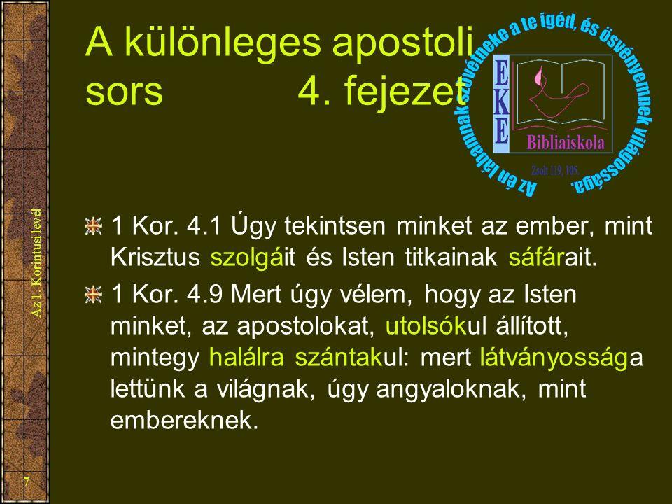 Az 1. Korintusi levél 7 A különleges apostoli sors 4. fejezet 1 Kor. 4.1 Úgy tekintsen minket az ember, mint Krisztus szolgáit és Isten titkainak sáfá