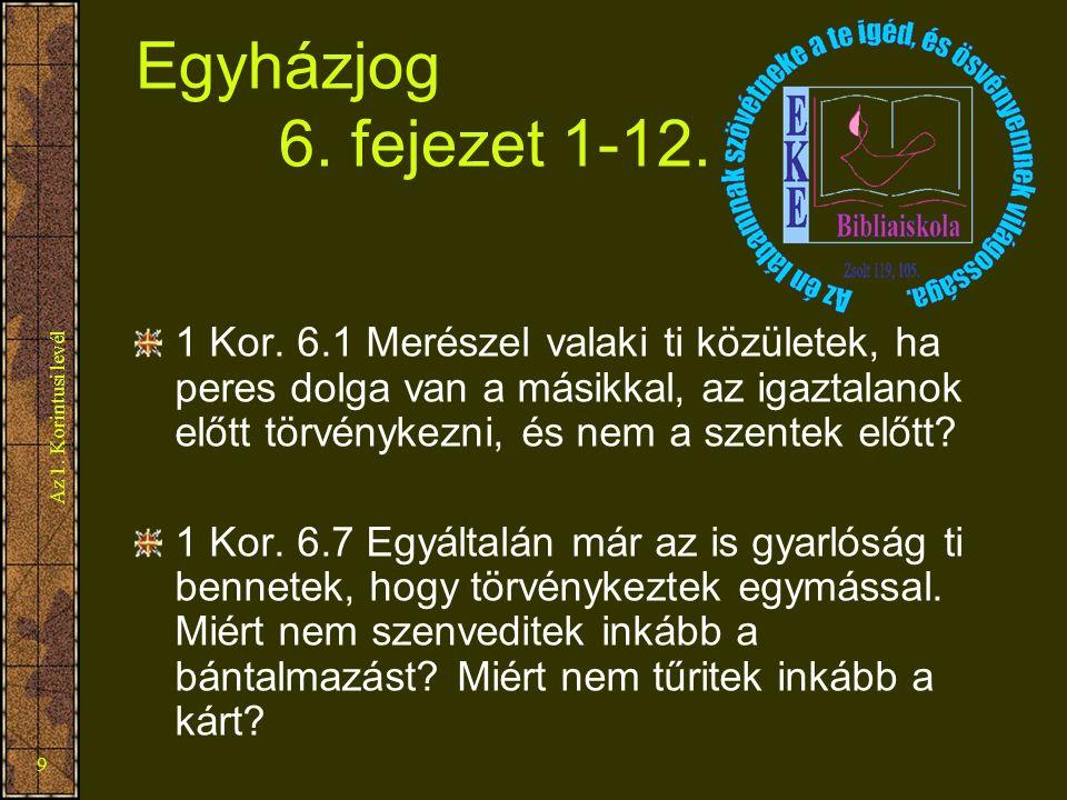 Az 1. Korintusi levél 9 Egyházjog 6. fejezet 1-12. 1 Kor. 6.1 Merészel valaki ti közületek, ha peres dolga van a másikkal, az igaztalanok előtt törvén