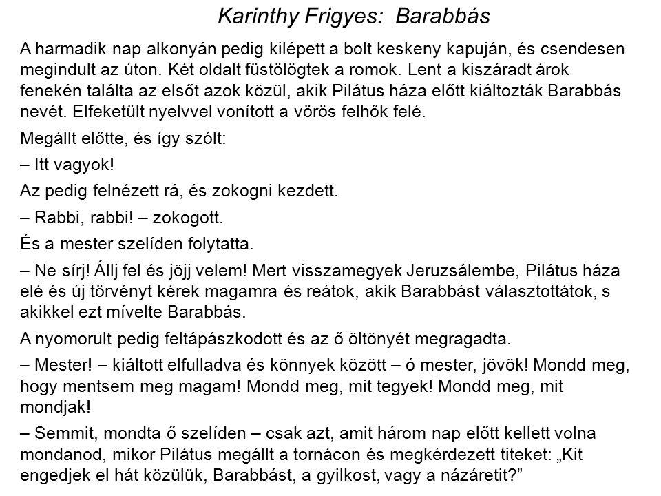 Karinthy Frigyes: Barabbás A harmadik nap alkonyán pedig kilépett a bolt keskeny kapuján, és csendesen megindult az úton.