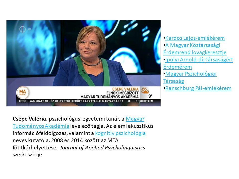 Csépe Valéria, pszichológus, egyetemi tanár, a Magyar Tudományos Akadémia levelező tagja.