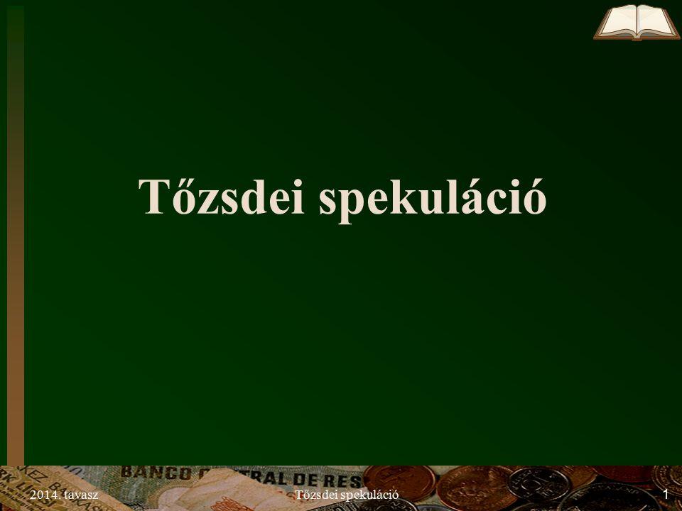 2014.tavaszTőzsdei spekuláció 2 Anyagok a weben: www.uti.bme.hu I.