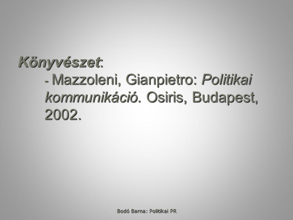 Könyvészet: - Mazzoleni, Gianpietro: Politikai kommunikáció. Osiris, Budapest, 2002. Bodó Barna: Politikai PR