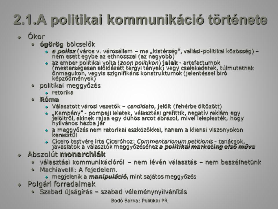 """2.1.A politikai kommunikáció története  Ókor ógörög bölcselőkógörög bölcselők  a polisz (város v. városállam – ma """"kistérség"""", vallási-politikai köz"""