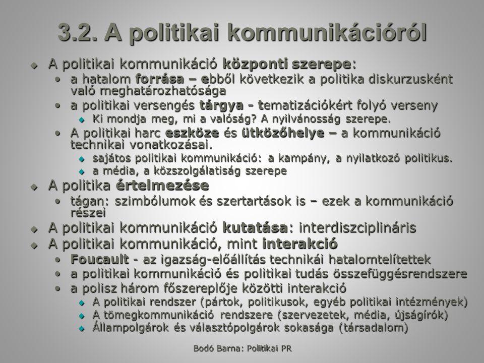 3.2. A politikai kommunikációról  A politikai kommunikáció központi szerepe: a hatalom forrása – ebből következik a politika diskurzusként való megha