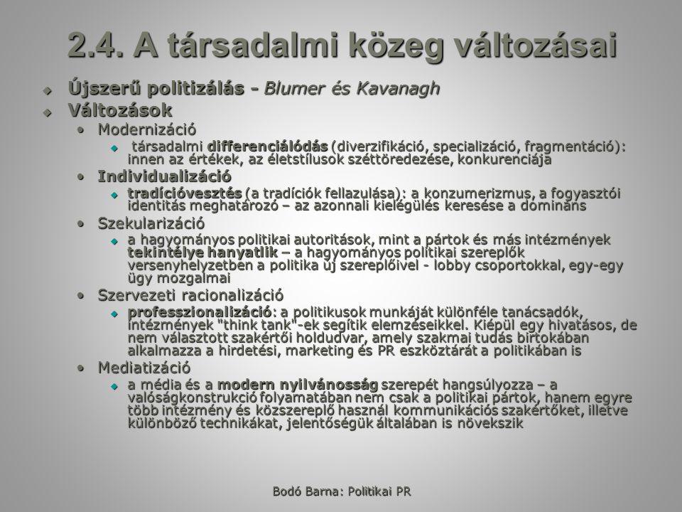 2.4. A társadalmi közeg változásai  Újszerű politizálás - Blumer és Kavanagh  Változások ModernizációModernizáció  társadalmi differenciálódás (div