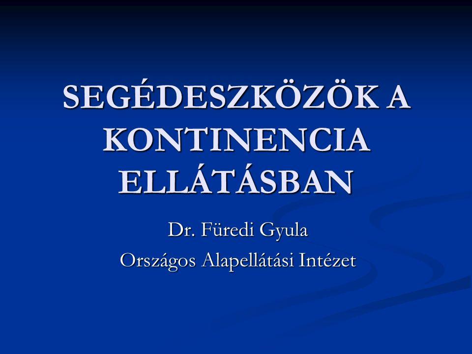 SEGÉDESZKÖZÖK A KONTINENCIA ELLÁTÁSBAN Dr. Füredi Gyula Országos Alapellátási Intézet