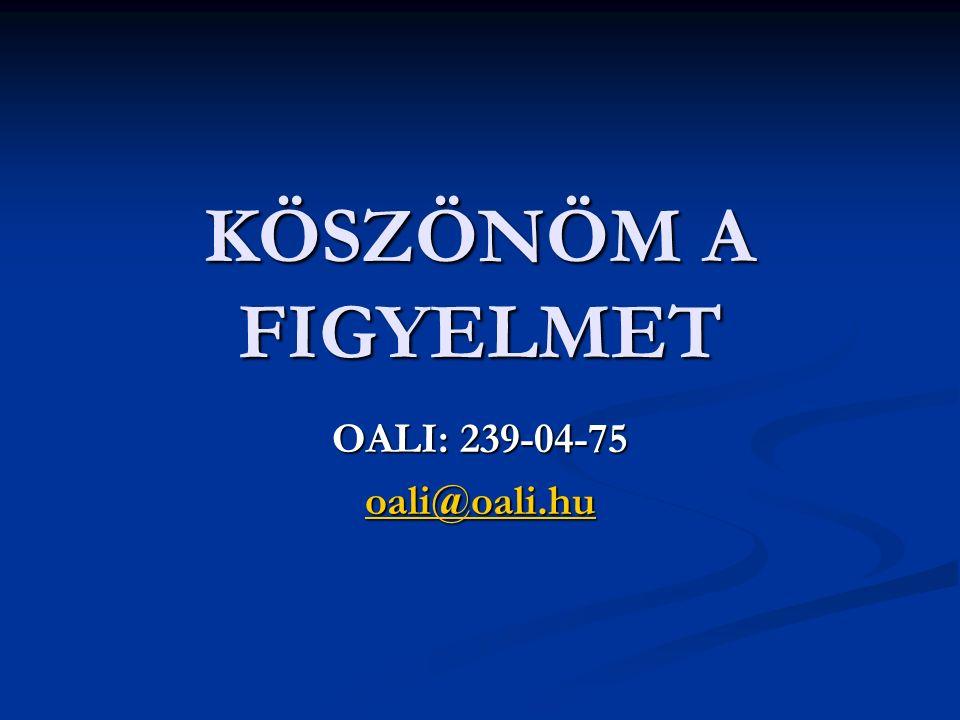 KÖSZÖNÖM A FIGYELMET OALI: 239-04-75 oali@oali.hu