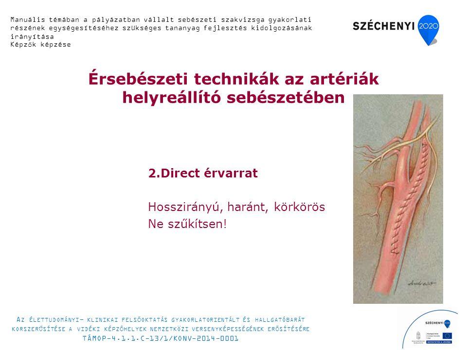 Érsebészeti technikák az artériák helyreállító sebészetében 2.Direct érvarrat Hosszirányú, haránt, körkörös Ne szűkítsen! Manuális témában a pályázatb