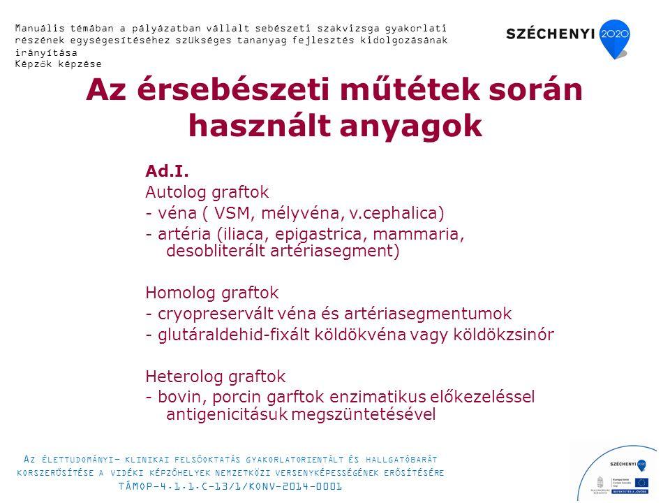 Az érsebészeti műtétek során használt anyagok Ad.I. Autolog graftok - véna ( VSM, mélyvéna, v.cephalica) - artéria (iliaca, epigastrica, mammaria, des