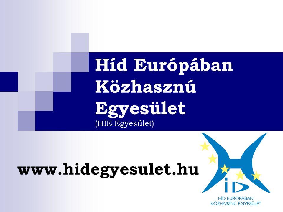 Híd Európában Közhasznú Egyesület (HÍE Egyesület) www.hidegyesulet.hu