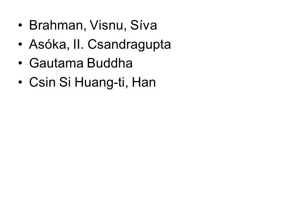 Brahman, Visnu, Síva Asóka, II. Csandragupta Gautama Buddha Csin Si Huang-ti, Han