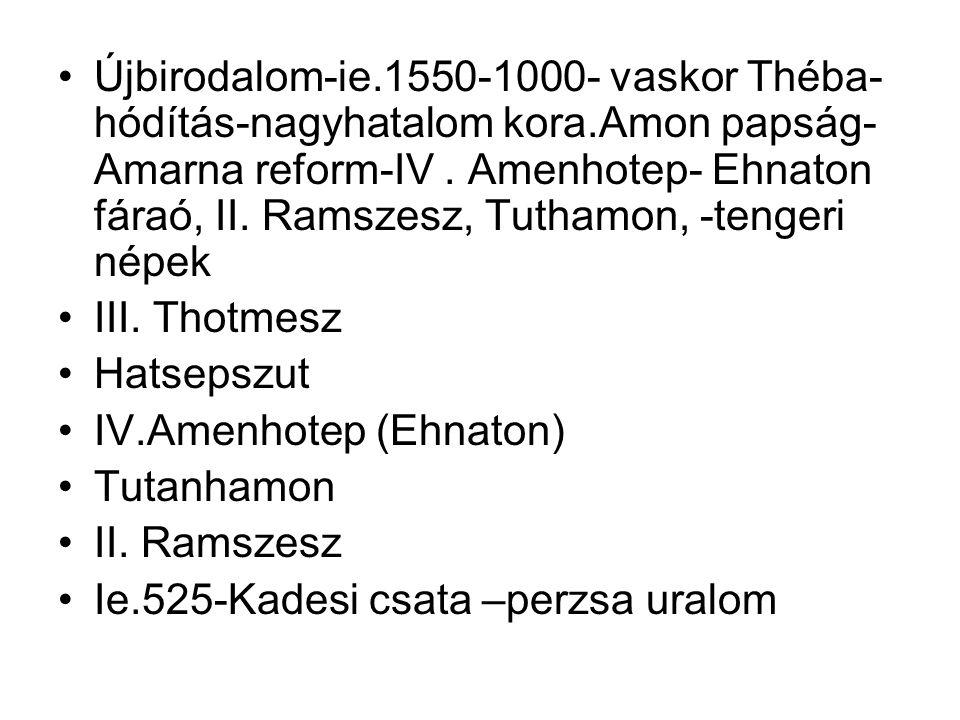 Újbirodalom-ie.1550-1000- vaskor Théba- hódítás-nagyhatalom kora.Amon papság- Amarna reform-IV.