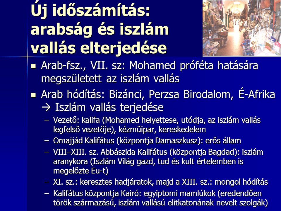 Új időszámítás: arabság és iszlám vallás elterjedése Arab-fsz., VII. sz: Mohamed próféta hatására megszületett az iszlám vallás Arab-fsz., VII. sz: Mo