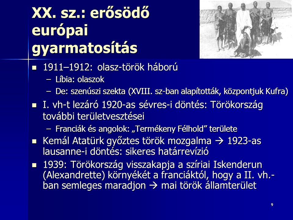 99 XX. sz.: erősödő európai gyarmatosítás 1911–1912: olasz-török háború 1911–1912: olasz-török háború –Líbia: olaszok –De: szenúszi szekta (XVIII. sz-