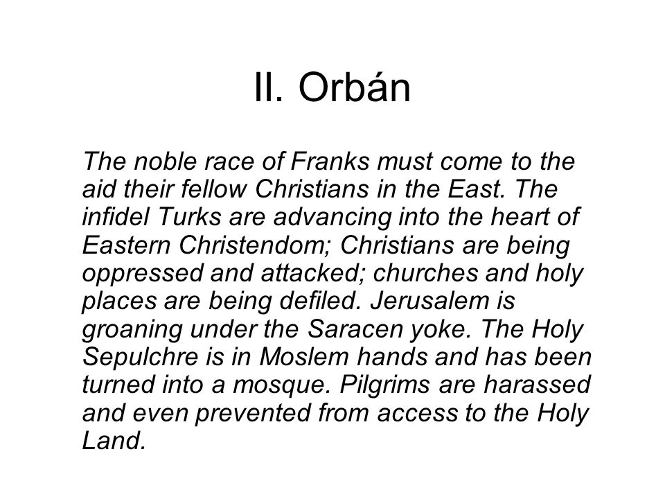 II. Orbán The noble race of Franks must come to the aid their fellow Christians in the East.