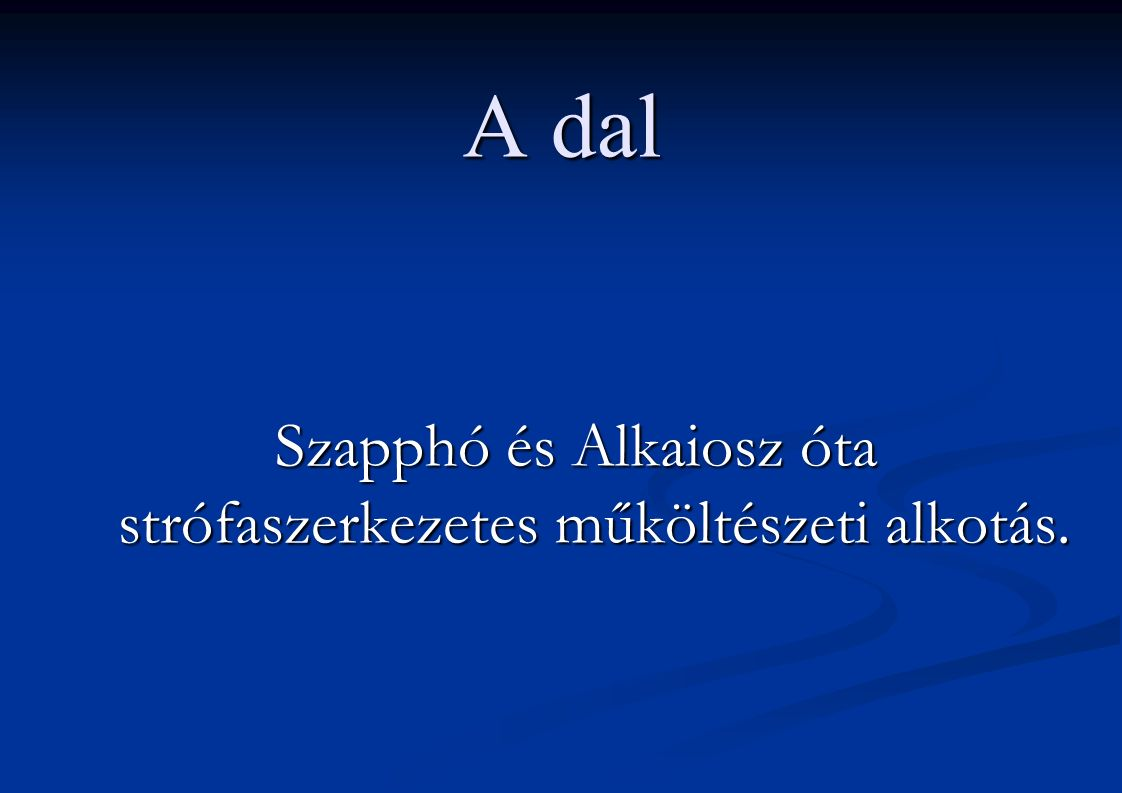 A dal Szapphó és Alkaiosz óta strófaszerkezetes műköltészeti alkotás.