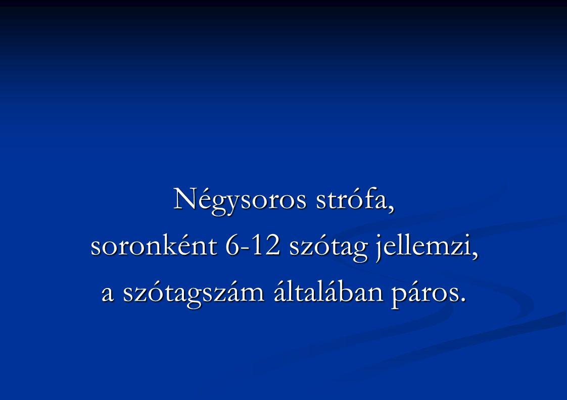 Négysoros strófa, soronként 6-12 szótag jellemzi, a szótagszám általában páros.