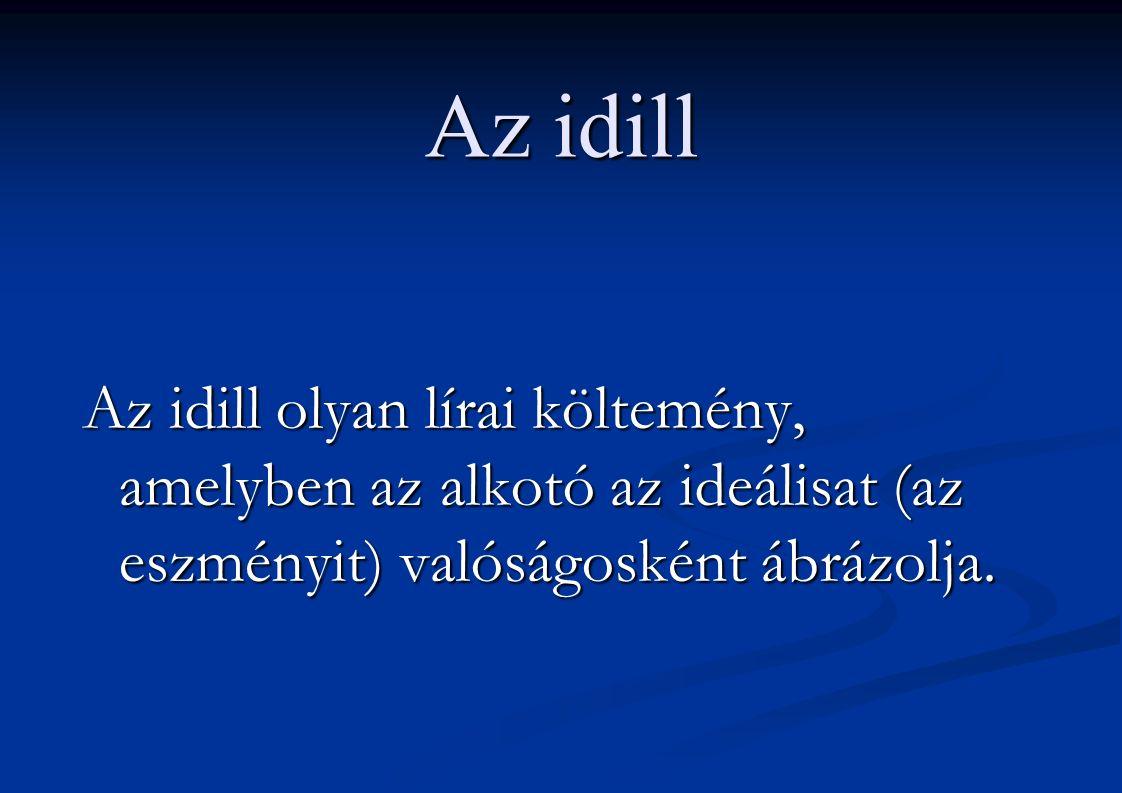 Az idill Az idill olyan lírai költemény, amelyben az alkotó az ideálisat (az eszményit) valóságosként ábrázolja.