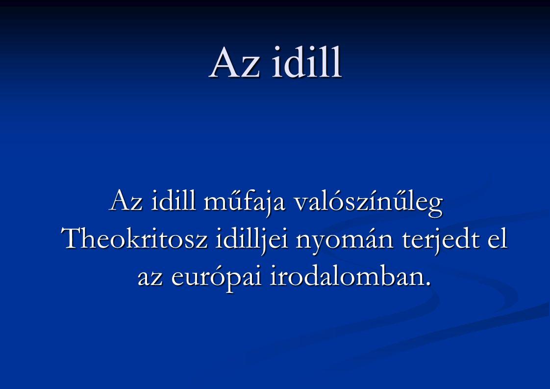 Az idill Az idill műfaja valószínűleg Theokritosz idilljei nyomán terjedt el az európai irodalomban.